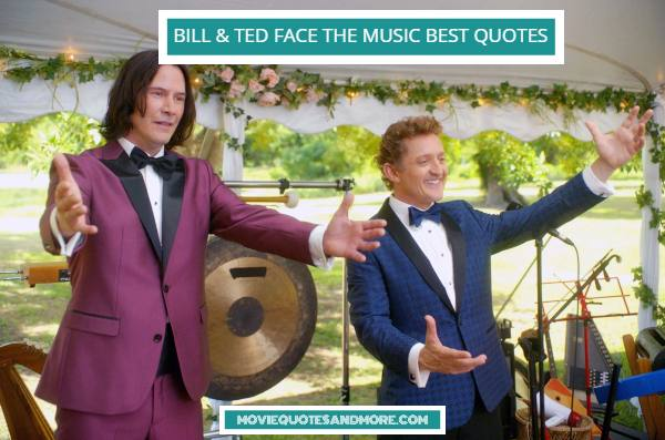 Bill & Ted 3 Face the Music Best Quotes – 'Be excellent to each other.'