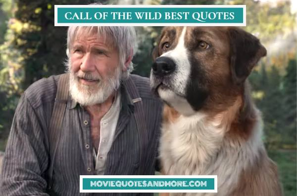 The Call of the Wild Best Quotes – 'Welcome to the last place on the earth.'