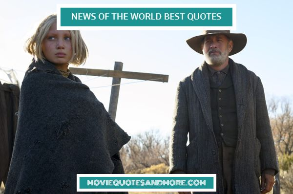 Best News of the World Movie Quotes – 'It's hard finding your way.'
