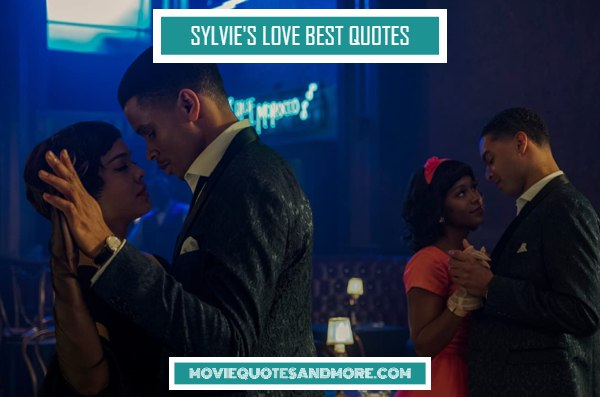 Best Sylvie's Love Movie Quotes – 'I need to be the woman of my dreams.'