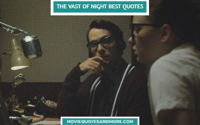 The Vast of Night Best Quotes – There's something in the sky.'